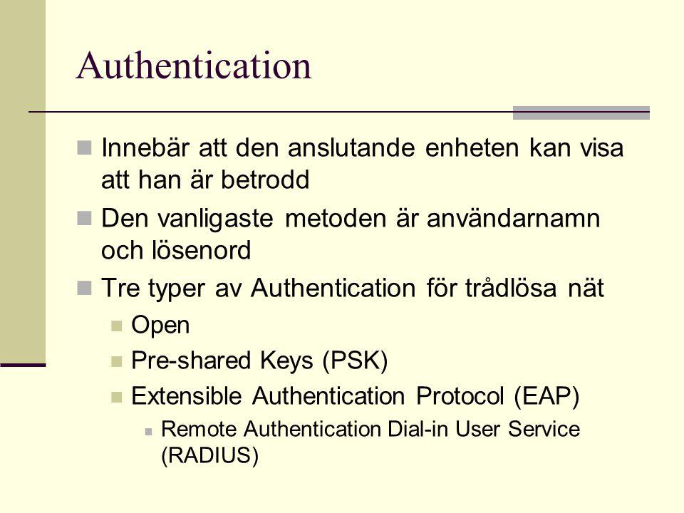 Authentication Innebär att den anslutande enheten kan visa att han är betrodd Den vanligaste metoden är användarnamn och lösenord Tre typer av Authent