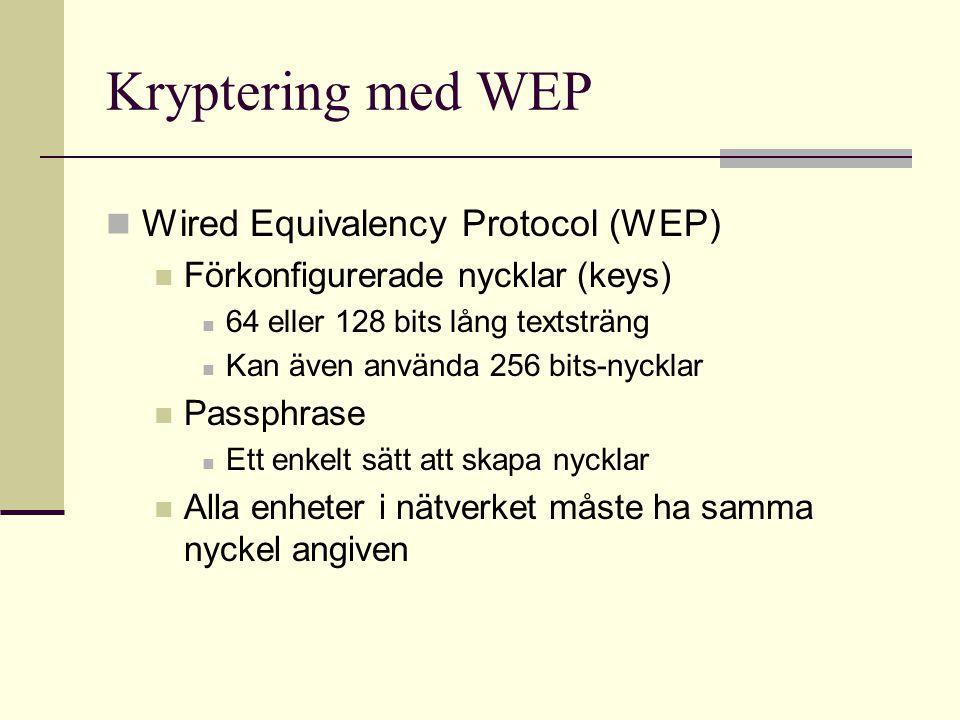 Kryptering med WEP Wired Equivalency Protocol (WEP) Förkonfigurerade nycklar (keys) 64 eller 128 bits lång textsträng Kan även använda 256 bits-nyckla