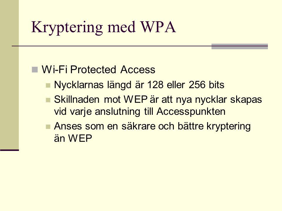 Kryptering med WPA Wi-Fi Protected Access Nycklarnas längd är 128 eller 256 bits Skillnaden mot WEP är att nya nycklar skapas vid varje anslutning til