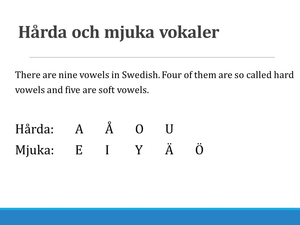 Hårda och mjuka vokaler There are nine vowels in Swedish.