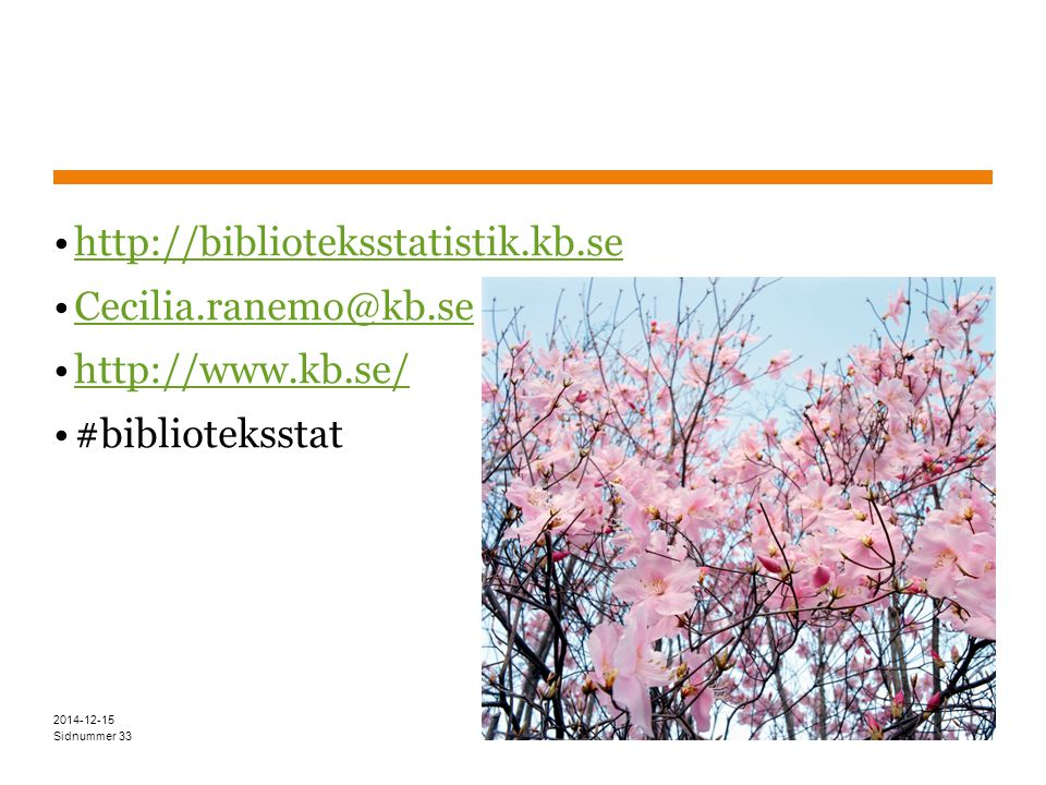 Sidnummer http://biblioteksstatistik.kb.se Cecilia.ranemo@kb.se http://www.kb.se/ #biblioteksstat 2014-12-15 33