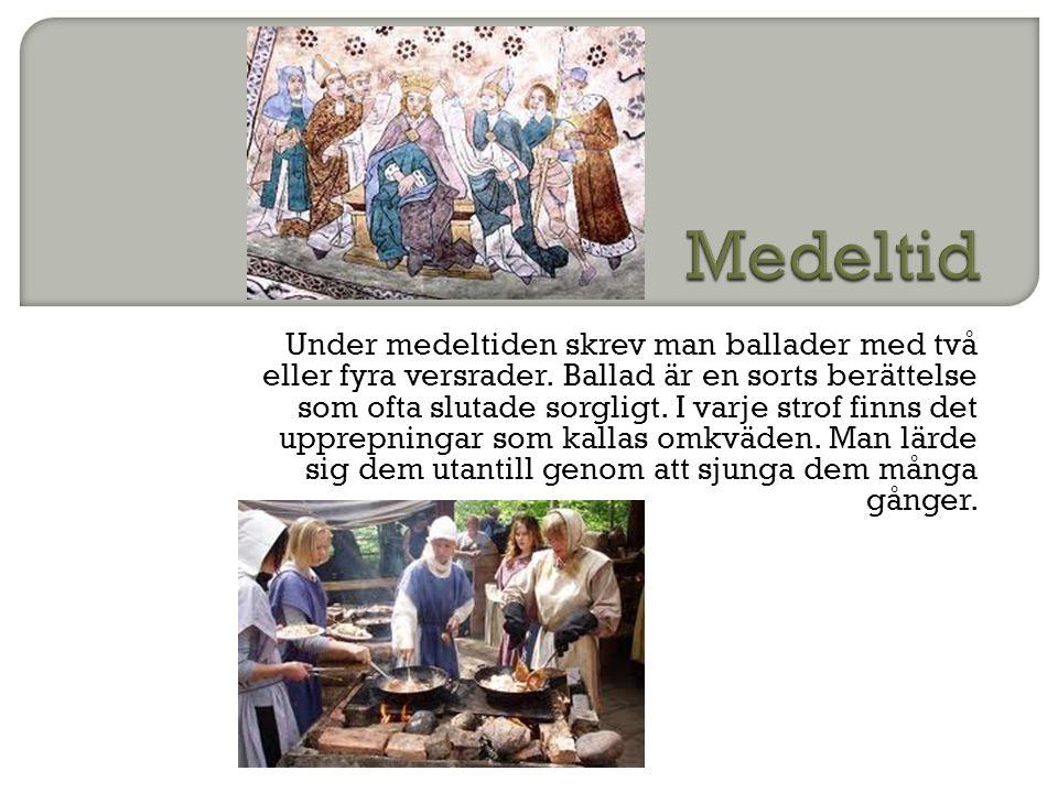 Under medeltiden skrev man ballader med två eller fyra versrader. Ballad är en sorts berättelse som ofta slutade sorgligt. I varje strof finns det upp