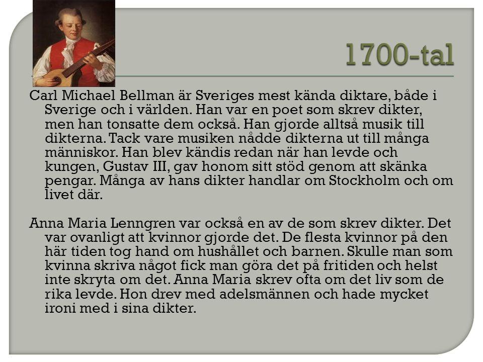 Carl Michael Bellman är Sveriges mest kända diktare, både i Sverige och i världen. Han var en poet som skrev dikter, men han tonsatte dem också. Han g