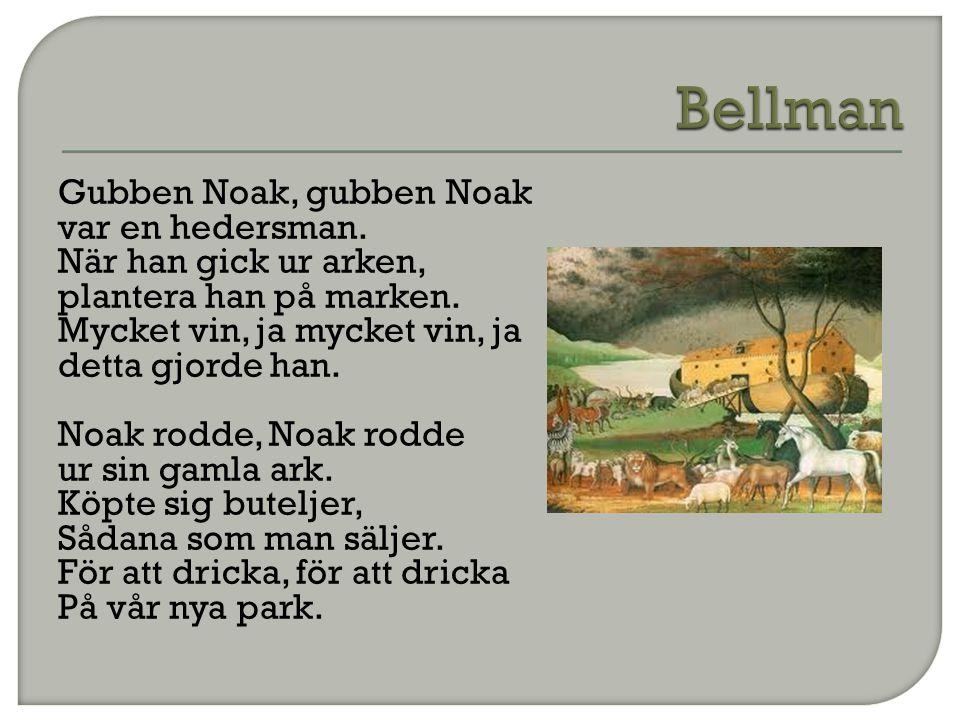 Gubben Noak, gubben Noak var en hedersman. När han gick ur arken, plantera han på marken. Mycket vin, ja mycket vin, ja detta gjorde han. Noak rodde,