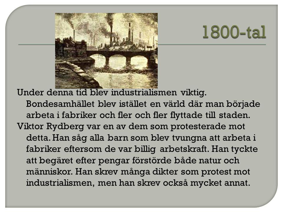 Under denna tid blev industrialismen viktig. Bondesamhället blev istället en värld där man började arbeta i fabriker och fler och fler flyttade till s