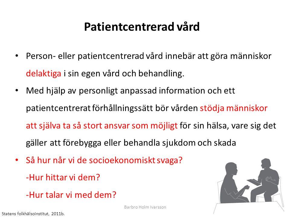 Patientcentrerad vård Statens folkhälsoinstitut, 2011b. Person- eller patientcentrerad vård innebär att göra människor delaktiga i sin egen vård och b