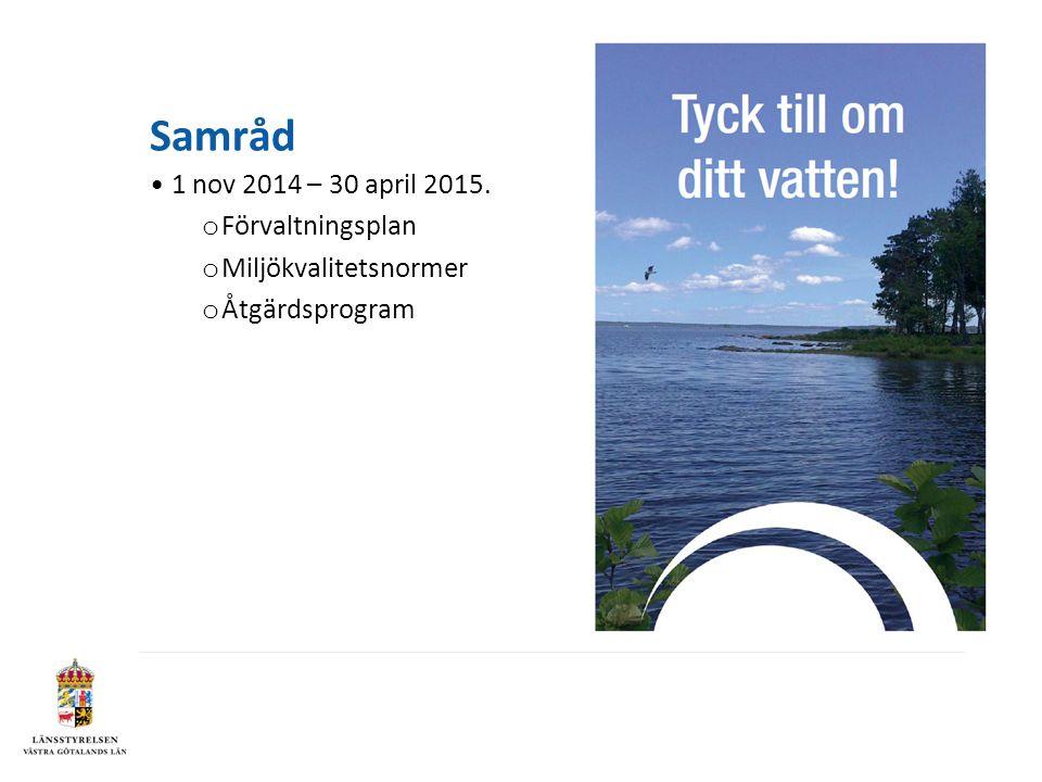 Samråd 1 nov 2014 – 30 april 2015. o Förvaltningsplan o Miljökvalitetsnormer o Åtgärdsprogram