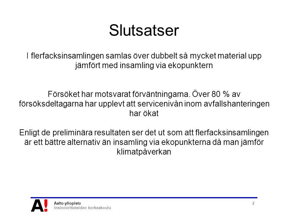 Aalto-yliopisto Insinööritieteiden korkeakoulu 2 Slutsatser I flerfacksinsamlingen samlas över dubbelt så mycket material upp jämfört med insamling via ekopunktern Försöket har motsvarat förväntningarna.