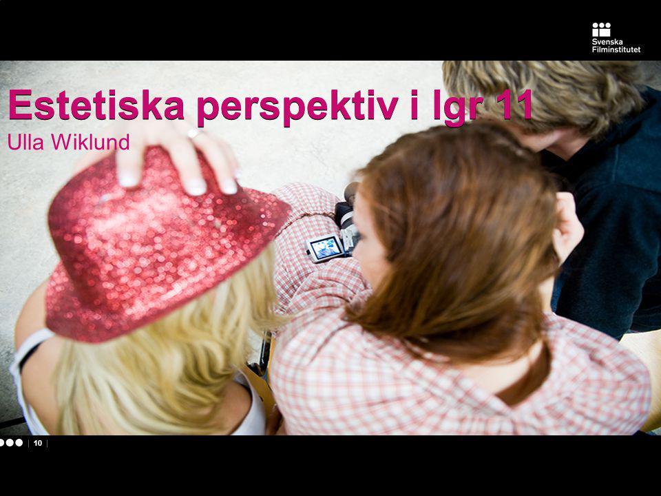 | 10 | Estetiska perspektiv i lgr 11 Ulla Wiklund