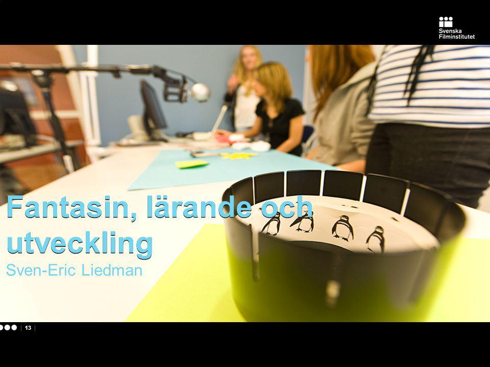 | 13 | Fantasin, lärande och utveckling Sven-Eric Liedman