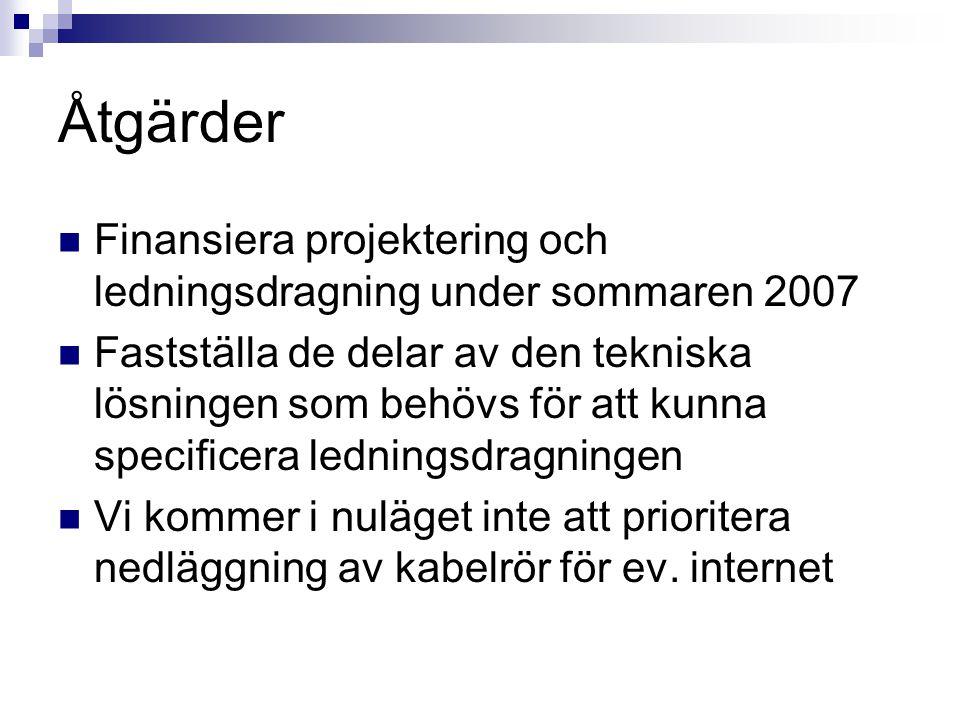Åtgärder Finansiera projektering och ledningsdragning under sommaren 2007 Fastställa de delar av den tekniska lösningen som behövs för att kunna speci