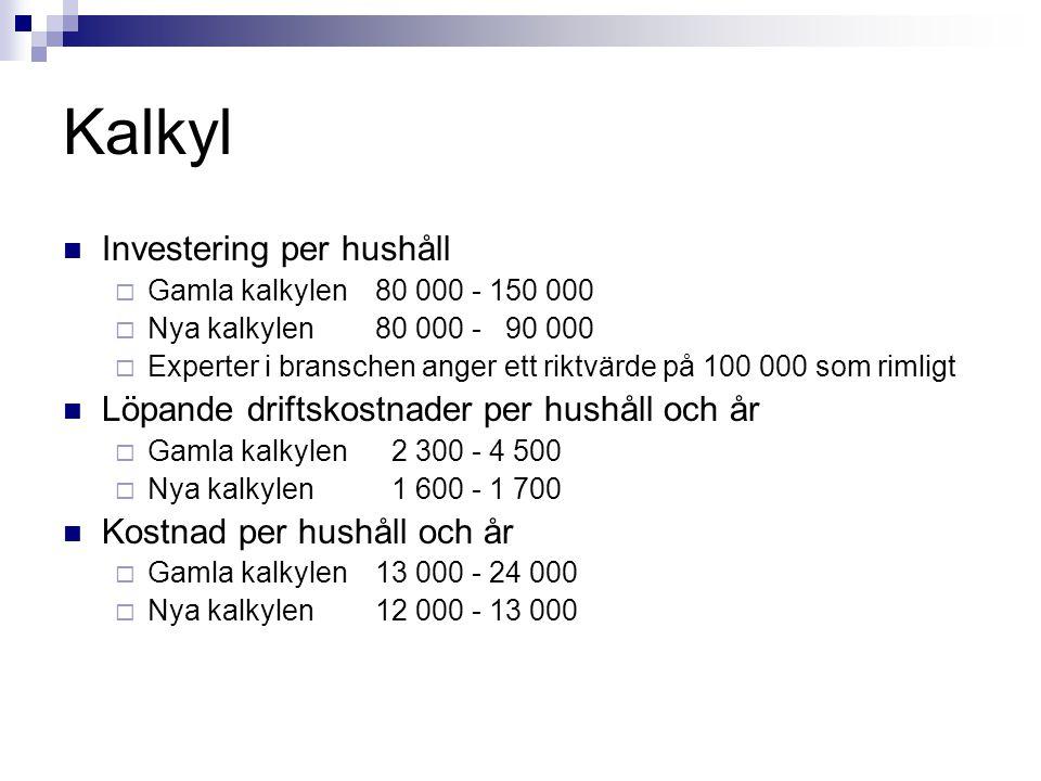 Kalkyl Investering per hushåll  Gamla kalkylen 80 000 - 150 000  Nya kalkylen 80 000 - 90 000  Experter i branschen anger ett riktvärde på 100 000