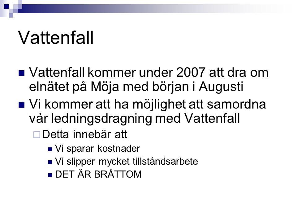 Vattenfall Vattenfall kommer under 2007 att dra om elnätet på Möja med början i Augusti Vi kommer att ha möjlighet att samordna vår ledningsdragning m