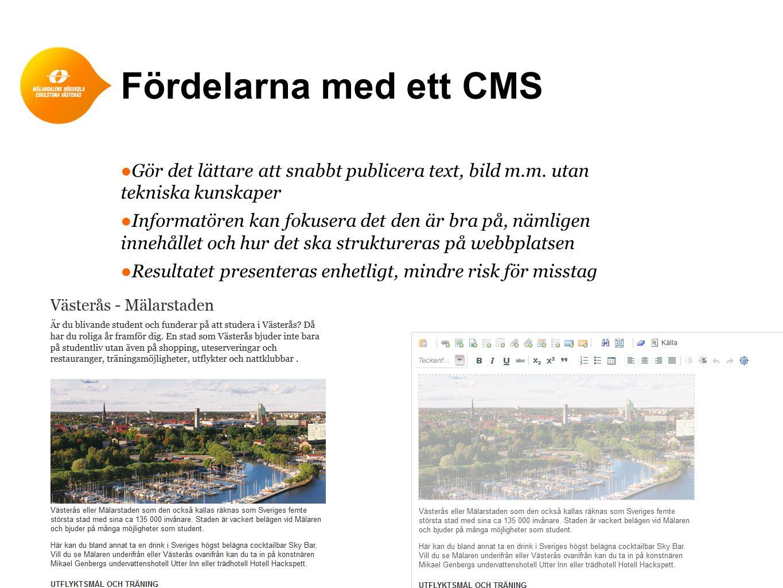 Fördelarna med ett CMS ●Gör det lättare att snabbt publicera text, bild m.m.