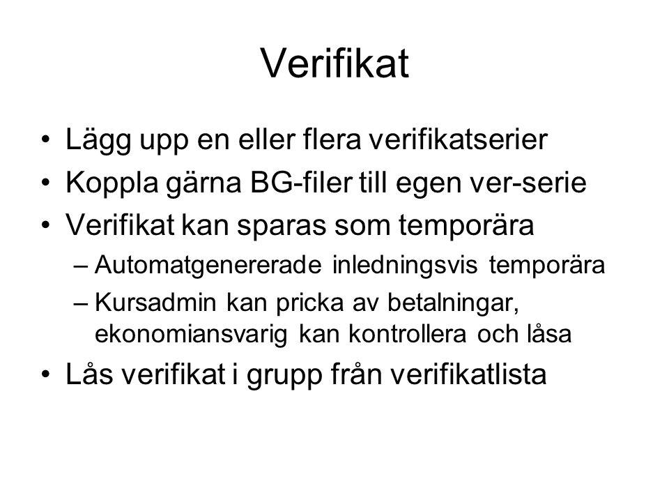 Verifikat Lägg upp en eller flera verifikatserier Koppla gärna BG-filer till egen ver-serie Verifikat kan sparas som temporära –Automatgenererade inle