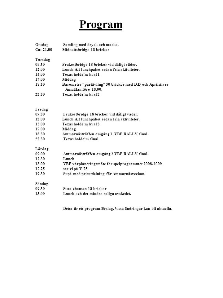 Program Onsdag Samling med dryck och macka. Ca: 21.00Midnattsbridge 18 brickor Torsdag 09.30Frukostbridge 18 brickor vid dåligt väder. 12.00Lunch Alt