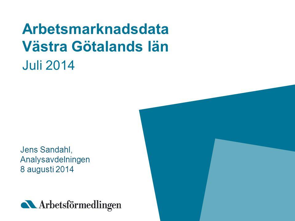 Arbetsmarknadsdata Västra Götalands län Juli 2014 Jens Sandahl, Analysavdelningen 8 augusti 2014