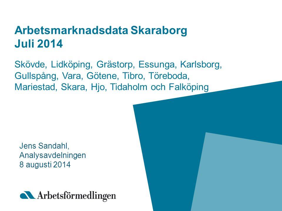 Arbetsmarknadsdata Skaraborg Juli 2014 Skövde, Lidköping, Grästorp, Essunga, Karlsborg, Gullspång, Vara, Götene, Tibro, Töreboda, Mariestad, Skara, Hjo, Tidaholm och Falköping Jens Sandahl, Analysavdelningen 8 augusti 2014