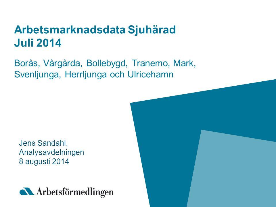 Arbetsmarknadsdata Sjuhärad Juli 2014 Borås, Vårgårda, Bollebygd, Tranemo, Mark, Svenljunga, Herrljunga och Ulricehamn Jens Sandahl, Analysavdelningen 8 augusti 2014