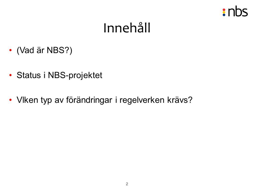 2 (Vad är NBS?) Status i NBS-projektet Vlken typ av förändringar i regelverken krävs? Innehåll