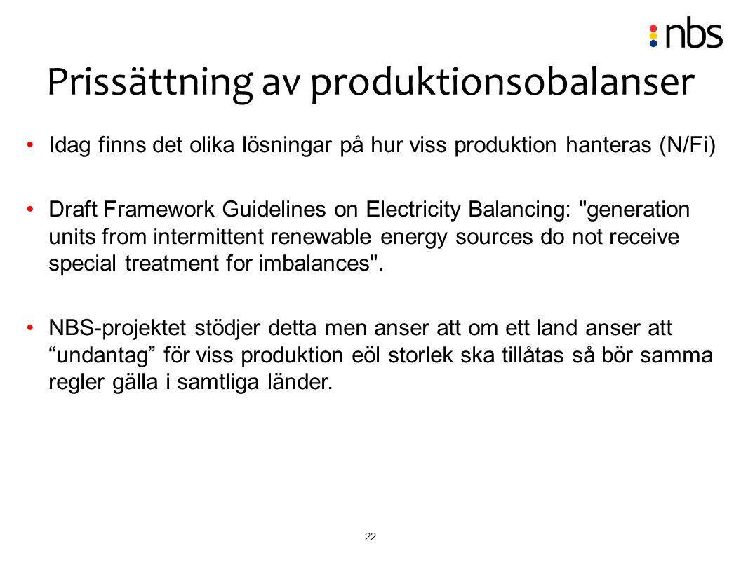 22 Idag finns det olika lösningar på hur viss produktion hanteras (N/Fi) Draft Framework Guidelines on Electricity Balancing: