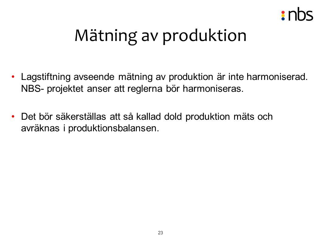 23 Lagstiftning avseende mätning av produktion är inte harmoniserad. NBS- projektet anser att reglerna bör harmoniseras. Det bör säkerställas att så k