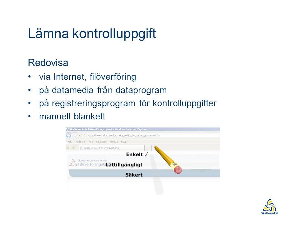 Lämna kontrolluppgift Redovisa via Internet, filöverföring på datamedia från dataprogram på registreringsprogram för kontrolluppgifter manuell blanket