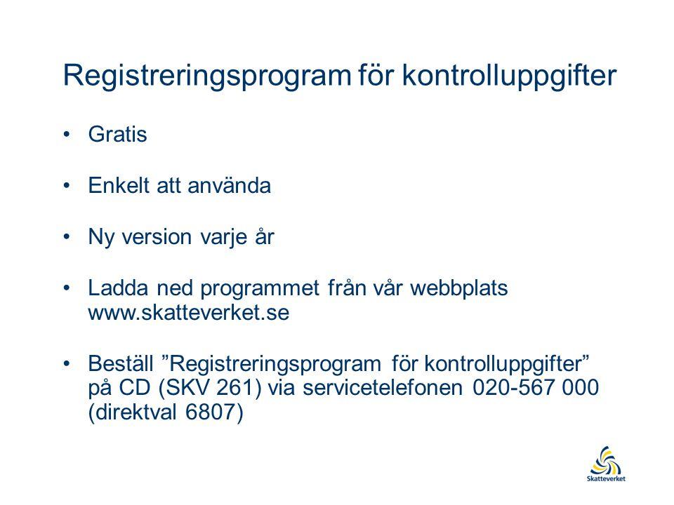 Registreringsprogram för kontrolluppgifter Gratis Enkelt att använda Ny version varje år Ladda ned programmet från vår webbplats www.skatteverket.se Beställ Registreringsprogram för kontrolluppgifter på CD (SKV 261) via servicetelefonen 020-567 000 (direktval 6807)