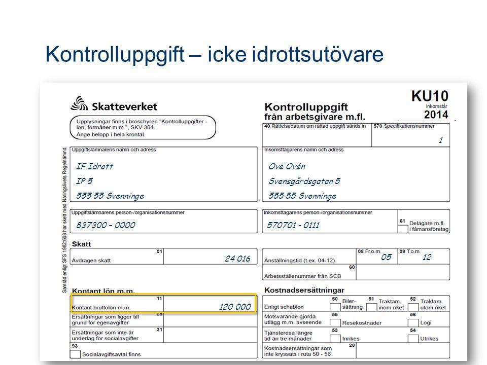 Kontrolluppgift – icke idrottsutövare Ove Ovén Svensgårdsgatan 5 555 55 Svenninge 1 IF Idrott IP 5 555 55 Svenninge 837300 – 0000 570701 - 0111 05 12