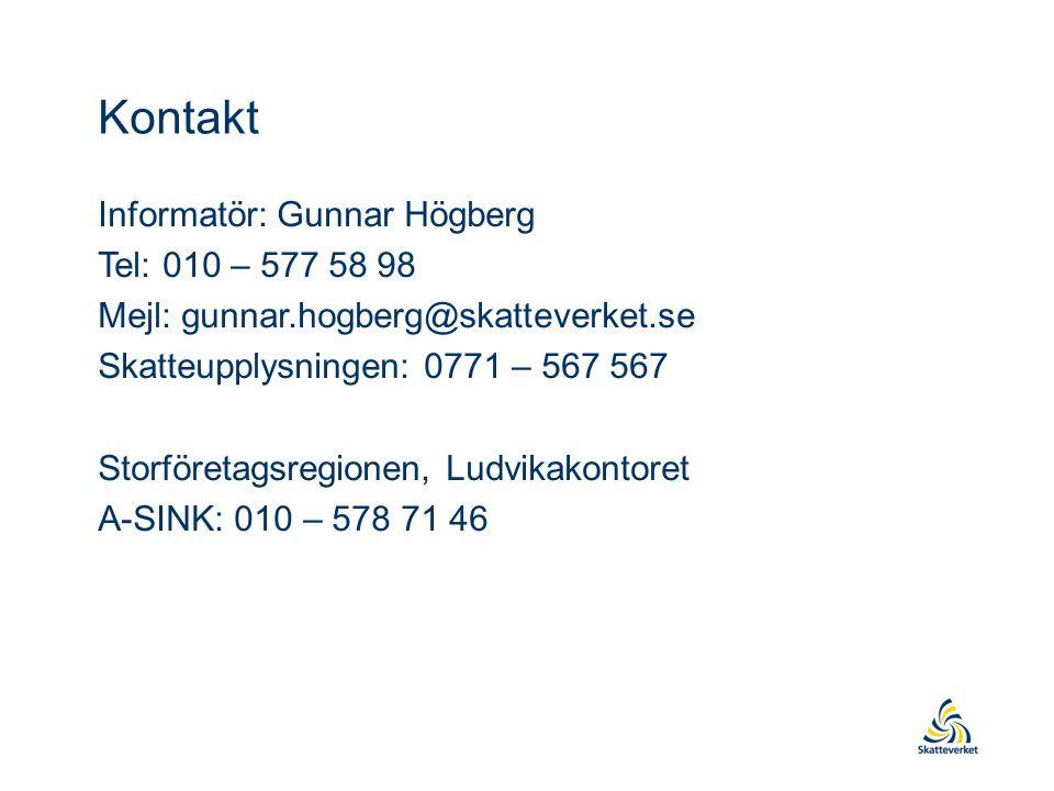 Kontakt Informatör: Gunnar Högberg Tel: 010 – 577 58 98 Mejl: gunnar.hogberg@skatteverket.se Skatteupplysningen: 0771 – 567 567 Storföretagsregionen, Ludvikakontoret A-SINK: 010 – 578 71 46