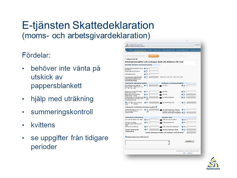 E-tjänsten Skattedeklaration (moms- och arbetsgivardeklaration) Fördelar: behöver inte vänta på utskick av pappersblankett hjälp med uträkning summeri