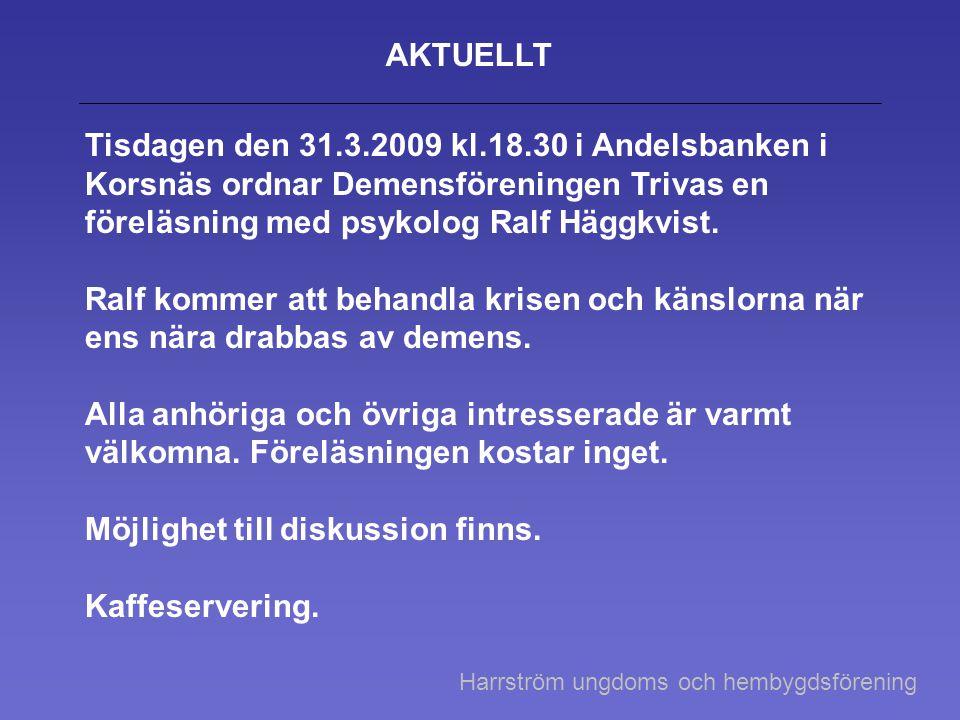 AKTUELLT Tisdagen den 31.3.2009 kl.18.30 i Andelsbanken i Korsnäs ordnar Demensföreningen Trivas en föreläsning med psykolog Ralf Häggkvist. Ralf komm