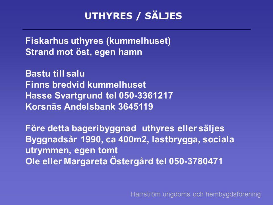 UTHYRES / SÄLJES Fiskarhus uthyres (kummelhuset) Strand mot öst, egen hamn Bastu till salu Finns bredvid kummelhuset Hasse Svartgrund tel 050-3361217