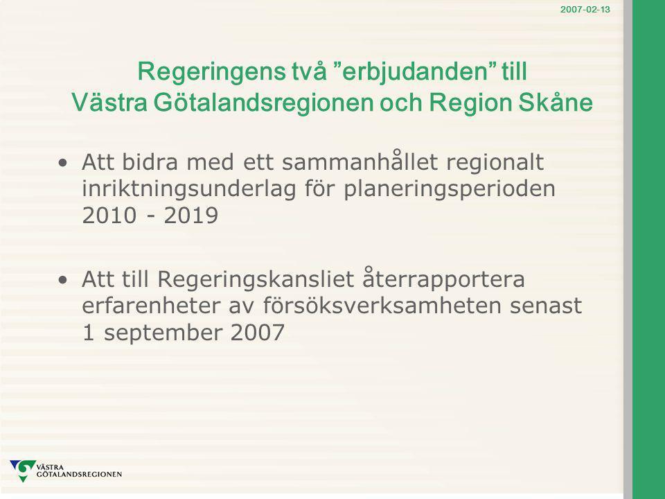"""2007-02-13 Regeringens två """"erbjudanden"""" till Västra Götalandsregionen och Region Skåne Att bidra med ett sammanhållet regionalt inriktningsunderlag f"""
