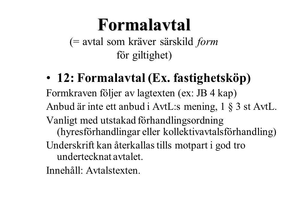Formalavtal Formalavtal (= avtal som kräver särskild form för giltighet) 12: Formalavtal (Ex. fastighetsköp) Formkraven följer av lagtexten (ex: JB 4