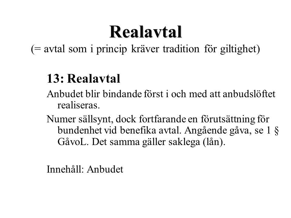 Realavtal Realavtal (= avtal som i princip kräver tradition för giltighet) 13: Realavtal Anbudet blir bindande först i och med att anbudslöftet realis