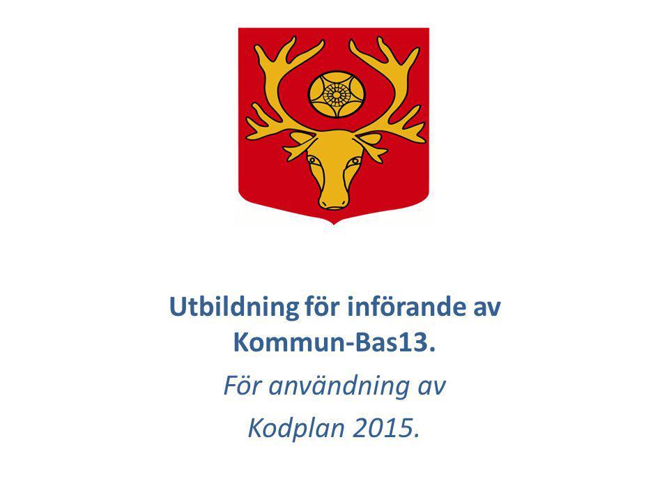 Utbildning för införande av Kommun-Bas13. För användning av Kodplan 2015.