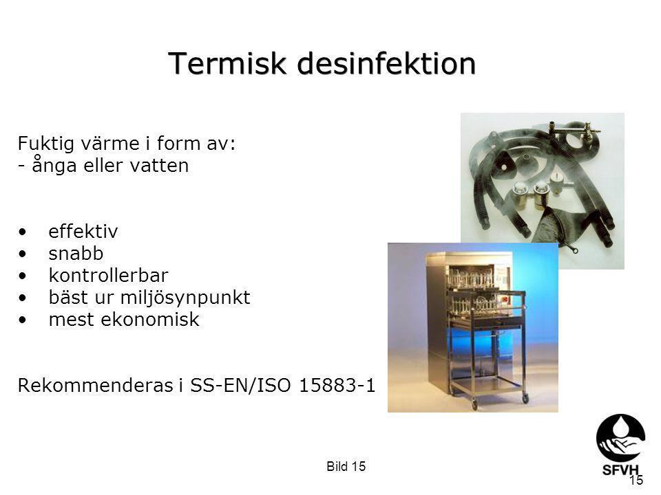 Desinfektionsmetoder Termisk (Värme) desinfektion Kemisk desinfektion 14 Bild 14