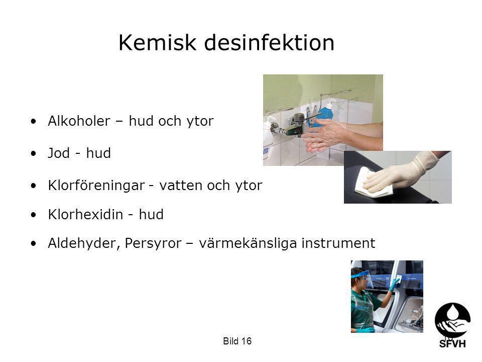 Termisk desinfektion Fuktig värme i form av: - ånga eller vatten effektiv snabb kontrollerbar bäst ur miljösynpunkt mest ekonomisk Rekommenderas i SS-EN/ISO 15883-1 15 Bild 15