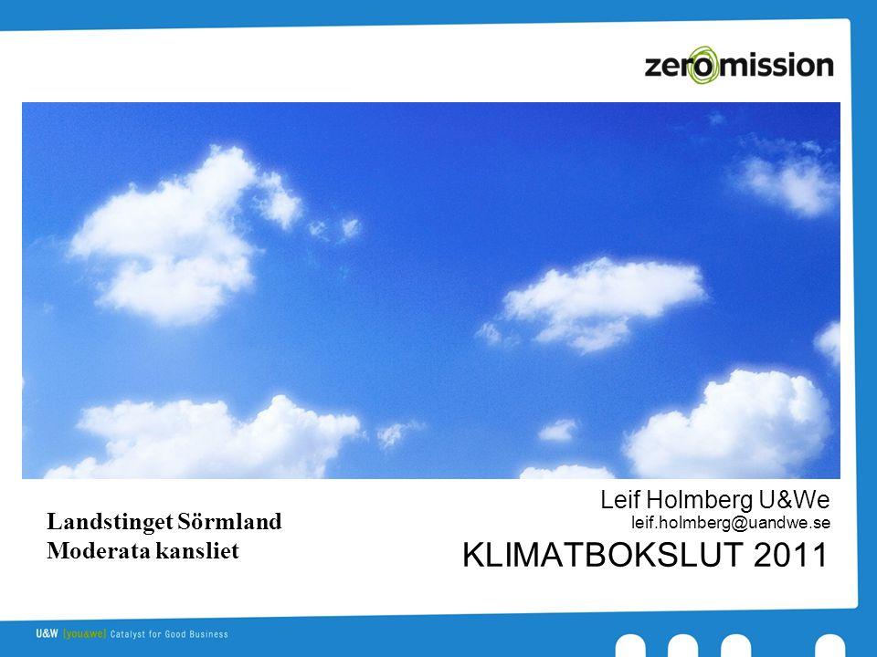 KLIMATBOKSLUT 2011 Leif Holmberg U&We leif.holmberg@uandwe.se Landstinget Sörmland Moderata kansliet