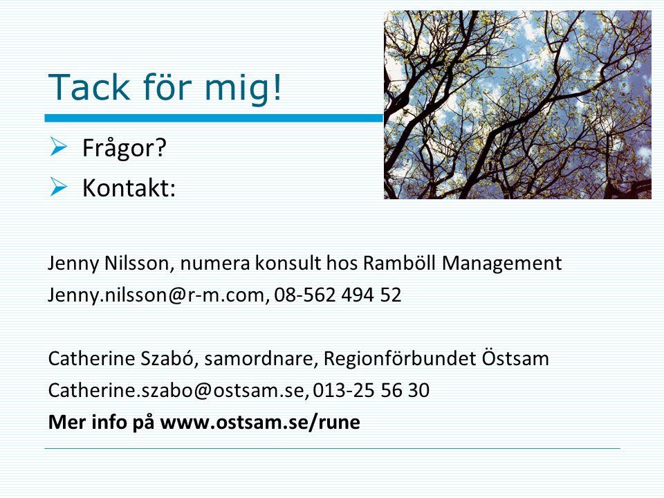 Tack för mig!  Frågor?  Kontakt: Jenny Nilsson, numera konsult hos Ramböll Management Jenny.nilsson@r-m.com, 08-562 494 52 Catherine Szabó, samordna