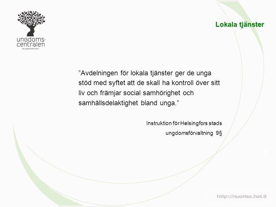 7 Avdelningen för lokala tjänster ger de unga stöd med syftet att de skall ha kontroll över sitt liv och främjar social samhörighet och samhällsdelaktighet bland unga. Instruktion för Helsingfors stads ungdomsförvaltning 9§ Lokala tjänster Lokala tjänster