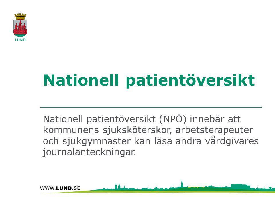 Nationell patientöversikt Nationell patientöversikt (NPÖ) innebär att kommunens sjuksköterskor, arbetsterapeuter och sjukgymnaster kan läsa andra vård