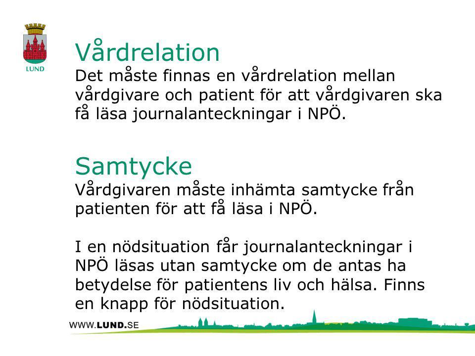 Vårdrelation Det måste finnas en vårdrelation mellan vårdgivare och patient för att vårdgivaren ska få läsa journalanteckningar i NPÖ. Samtycke Vårdgi