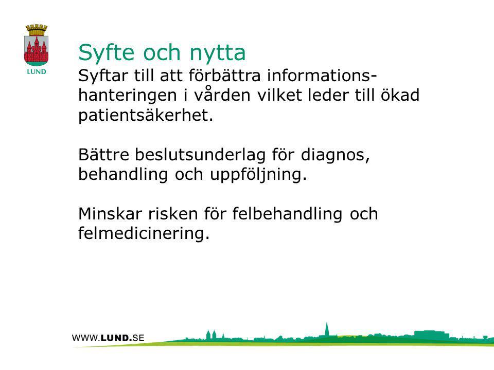 Syfte och nytta Syftar till att förbättra informations- hanteringen i vården vilket leder till ökad patientsäkerhet. Bättre beslutsunderlag för diagno