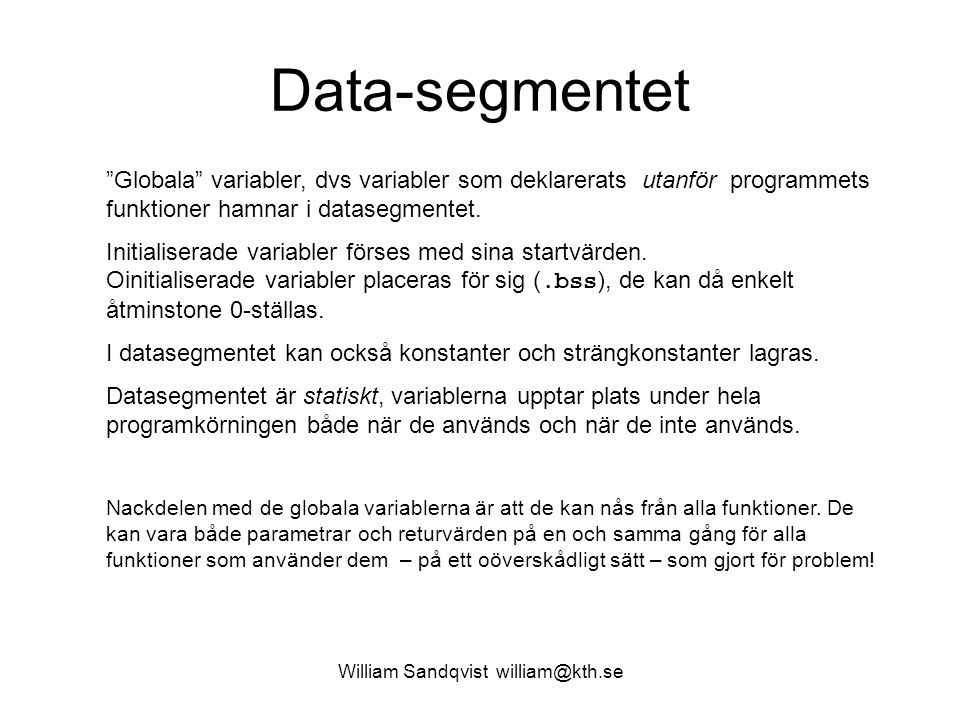 "William Sandqvist william@kth.se Data-segmentet ""Globala"" variabler, dvs variabler som deklarerats utanför programmets funktioner hamnar i datasegment"