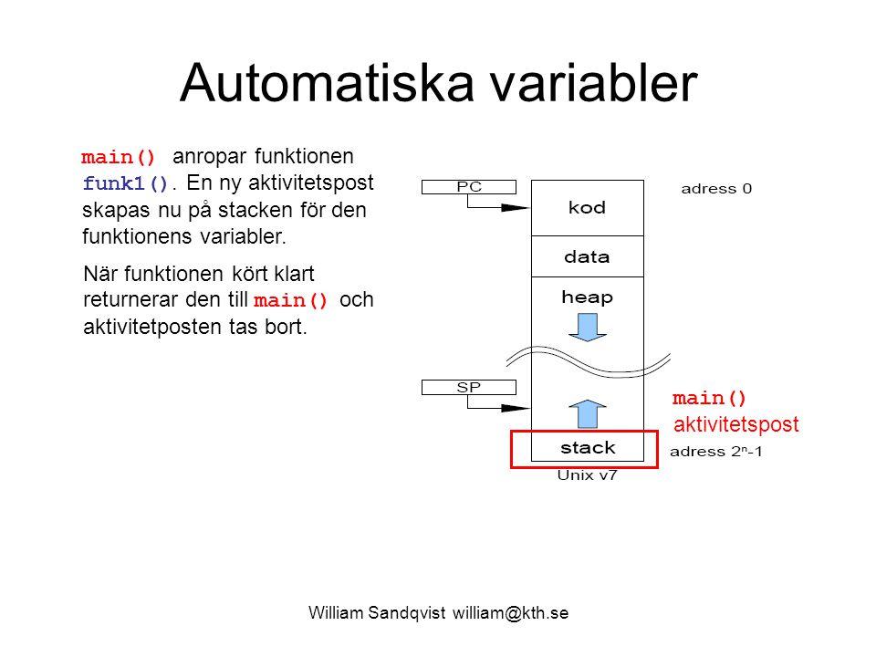 William Sandqvist william@kth.se Automatiska variabler main() aktivitetspost main() anropar funktionen funk1().