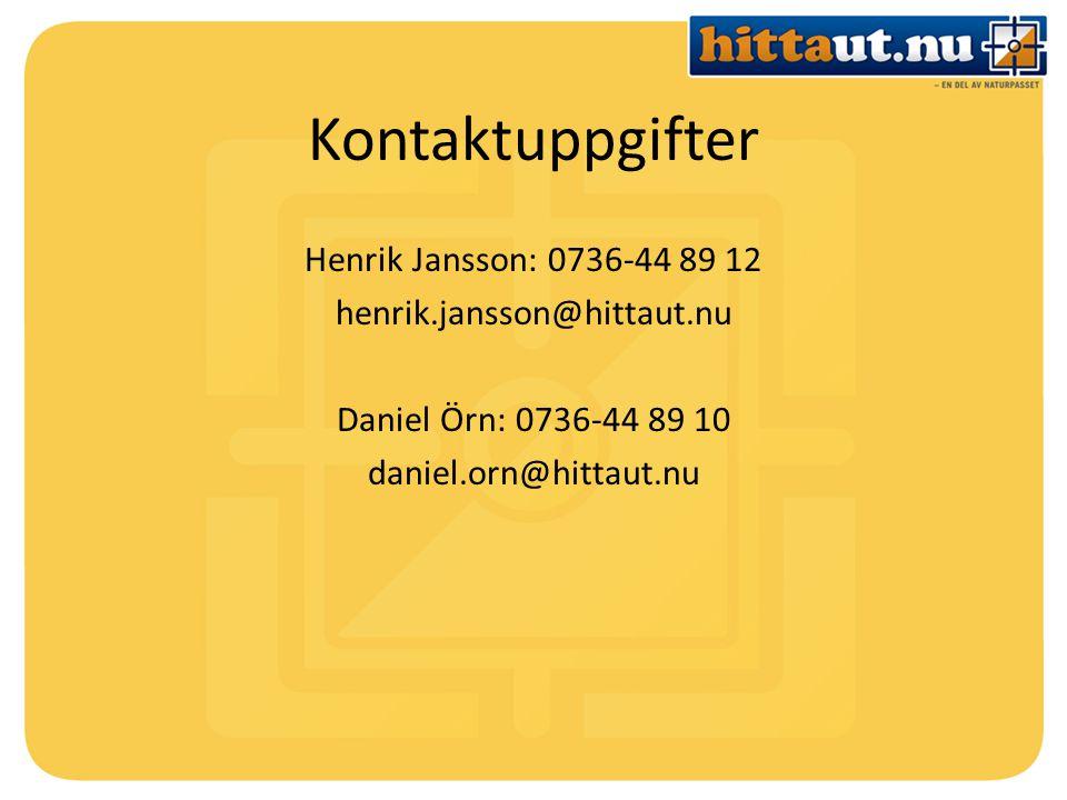 Kontaktuppgifter Henrik Jansson: 0736-44 89 12 henrik.jansson@hittaut.nu Daniel Örn: 0736-44 89 10 daniel.orn@hittaut.nu