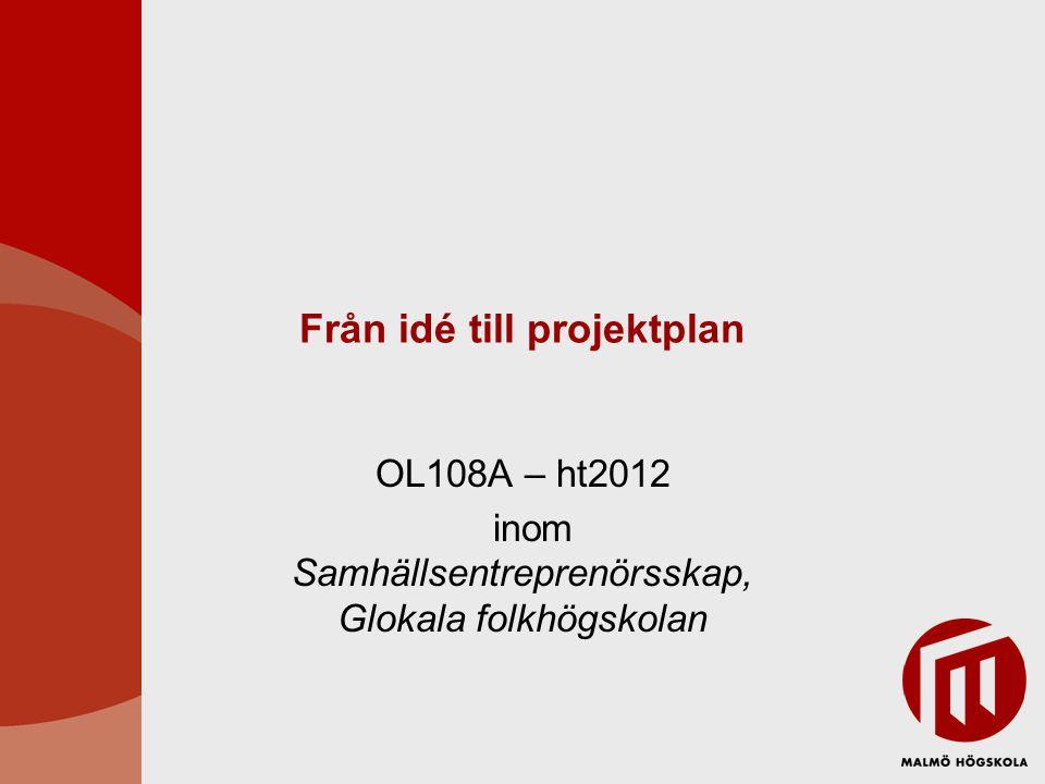 Från idé till projektplan OL108A – ht2012 inom Samhällsentreprenörsskap, Glokala folkhögskolan