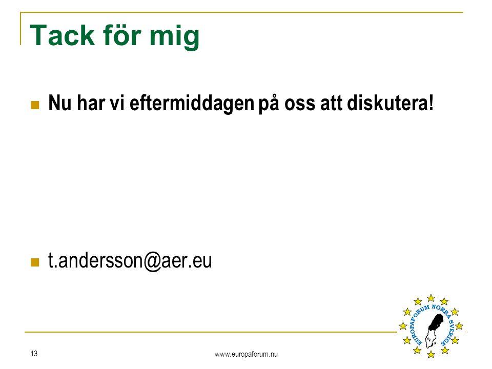 Tack för mig Nu har vi eftermiddagen på oss att diskutera! t.andersson@aer.eu www.europaforum.nu 13